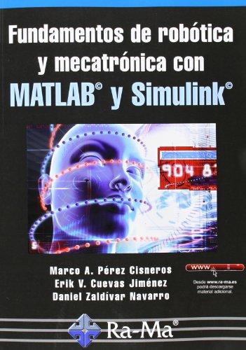 Fundamentos De Robótica Y Mecatrónica Con MATLAB Y Simulink por Marco Antonio Perez Cisneros