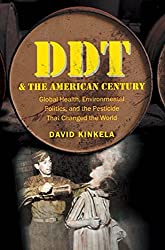 DDT and the American Century: Global Health, Environmental Politics, and the Pesticide That Changed the World (The Luther H. Hodges Jr. and Luther H. ... Entrepreneurship, and Public Policy) by David Kinkela (2011-11-07)