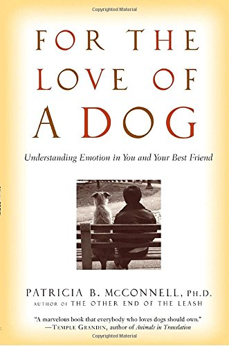For the Love of a Dog: Understanding Emotion in You and Your Best Friend por Patricia McConnell