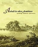 Anhalt in alten Ansichten: Landschaft, Baukunst, Lebenswelten -