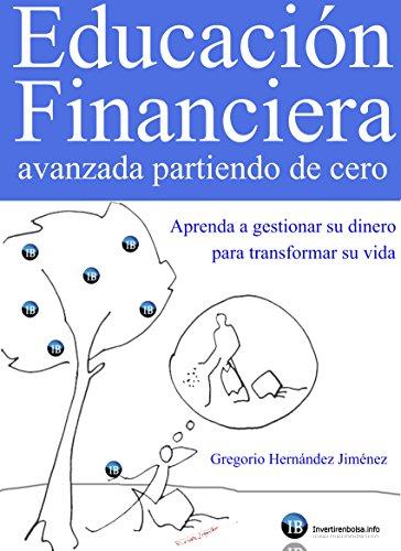 Educación Financiera avanzada partiendo de cero (Aprenda a gestionar su dinero para transformar su vida) par Gregorio Hernández Jiménez