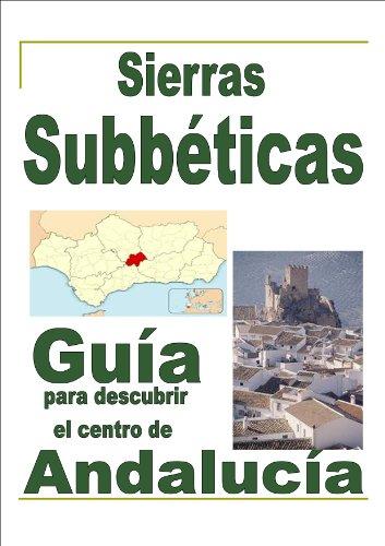 SIERRAS SUBBÉTICAS - Guía para descubrir el centro de Andalucía por Juan Carlos  Rivero Tebar