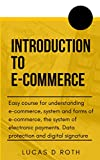 Introduction to e-commerce: Easy course for understanding e-commerce, system and forms of e-commerce, the system of electronic payments. Data protection and digital signature