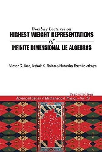 Bombay Lectures on Highest Weight Representations of Infinite Dimensional Lie Algebras: (2nd Edition) (Advanced Series in Mathematical Physics) 2nd edition by Kac, Victor G (2013) Paperback