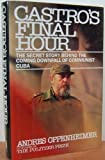 Castro's Final Hour: The Secret Story Behind the Coming Downfall of Communist Cuba by Andres Oppenheimer (1992-07-01)