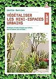 Végétaliser les mini-espaces urbains - Techniques et modes d'emploi pour trottoirs, murs et clôtures, toits et friches...