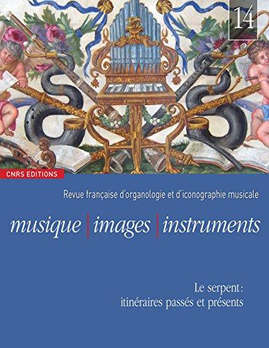Musique, images, instruments, N° 14 : Le serpent : itinéraires passés et présents par Florence Gétreau