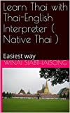 Learn Thai with Thai-English Interpreter ( Native Thai ): Easiest way