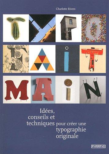 Typo fait main. Idées, conseils et techniques pour créer une typographie originale