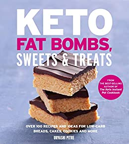 Keto Fat Bombs, Sweets & Treats: Over 100 Recipes and Ideas for Low-