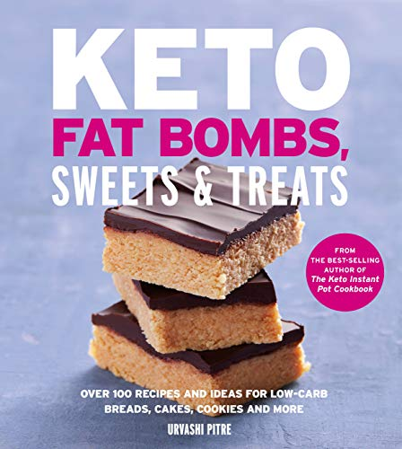 Keto Fat Bombs, Sweets & Treats: Over 100 Recipes and Ideas for Low-Carb Breads, Cakes, Cookies and More (English Edition)