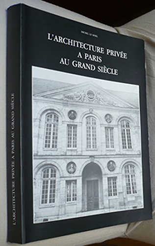 L'architecture privée à Paris au Grand Siècle par Michel Le Moël