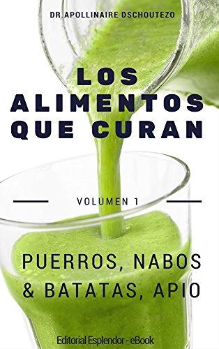 Los alimentos que curan. Volumen 1: Puerros, nabos & batatas, apio