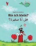 Bin Ich Klein? / Hl Ana Sghyrh?: Kinderbuch Deutsch-arabisch Zweisprachig