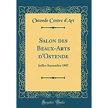 Salon des Beaux-Arts d'Ostende: Juillet-Septembre 1907 (Classic Reprint)