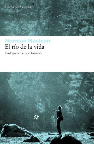 Rio De La Vida,El (Libros del Asteroide) por Norman Maclean