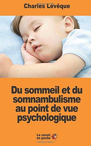 Du sommeil et du somnambulisme au point de vue psychologique par Charles Lévêque