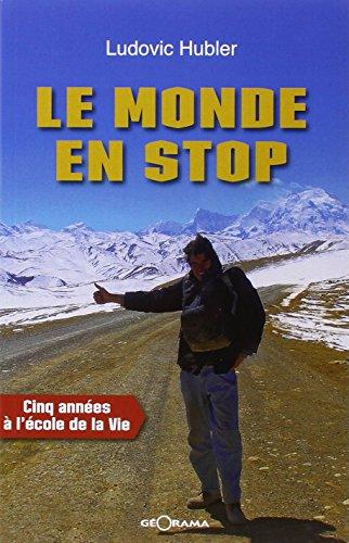 Le monde en stop : Cinq années à l'école de la vie par Ludovic Hubler