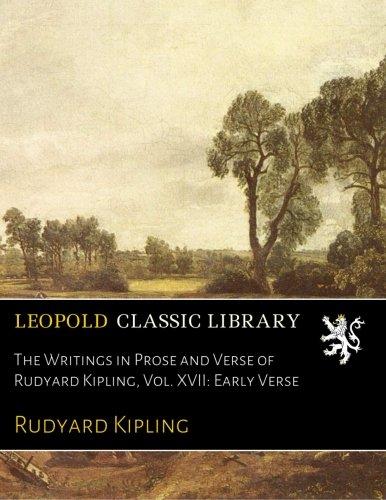 The Writings in Prose and Verse of Rudyard Kipling, Vol. XVII: Early Verse por Rudyard Kipling
