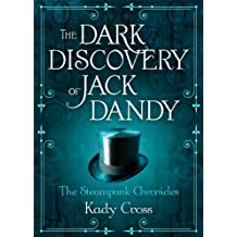 The Dark Discovery of Jack Dandy (The Steampunk Chronicles)