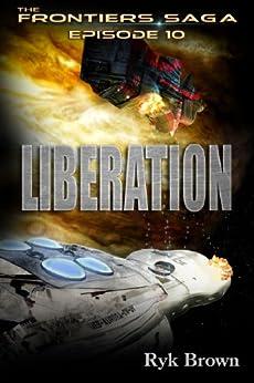 "Ep.#10 - ""Liberation"" (The Frontiers Saga) (English Edition) par [Brown, Ryk]"