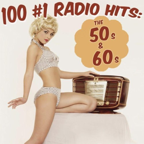 100 #1 Radio Hits: The 50s And 60s