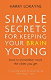 Simple Secrets for Keeping Your Brain Young - How to remember more the older you get