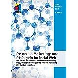 Die neuen Marketing- und PR-Regeln im Social Web: Wie Sie mit Social Media und Content Marketing, Blogs, Pressemitteilungen und viralem Marketing Ihre Kunden erreichen (mitp Business)