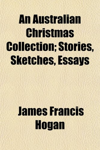 An Australian Christmas Collection; Stories, Sketches, Essays