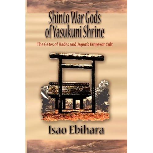 Shinto War Gods of Yasukuni Shrine: The Gates of Hades and Japan's Emperor Cult by Isao Ebihara (2011-03-15)