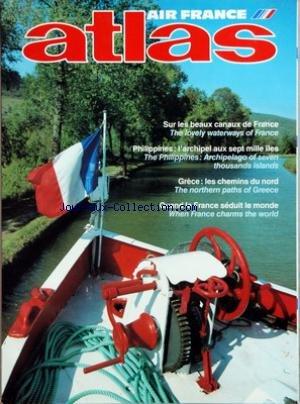 ATLAS AIR FRANCE du 01/02/1989 - AIR FRANCE SUR LES BEAUX CANAUX DE FRANCE - PHILIPPINES - L'ARCHIPEL AUX 7 MILLE ILES - GRECE - LES CHEMINS DU NORD - QUAND LA FRANCE SEDUIT LE MONDE
