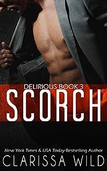 Scorch (Delirious book 3) by [Wild, Clarissa]