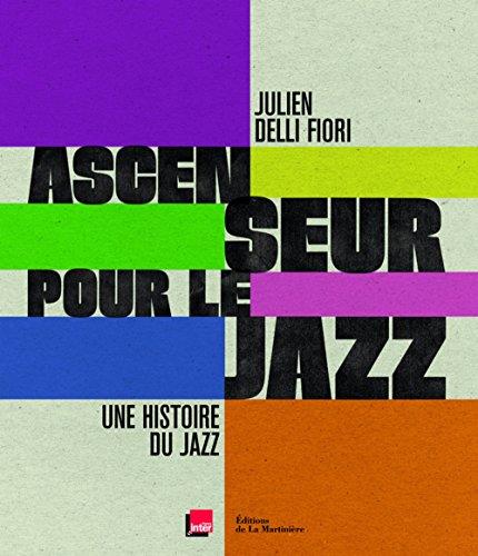 Ascenseur pour le jazz : Une histoire du jazz par Julien Delli Fiori