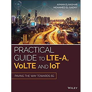 Practical Guide to LTE-A, VoLTE and IoT: Paving the way towards 5G (English Edition)