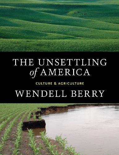 The Unsettling of America: Culture & Agriculture por Wendell Berry