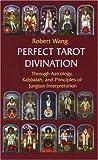 Perfect Tarot Divination: Through Astrology, Kabbalah and Principles of Jungian Interpretation (Jungian Tarot Trilogy)