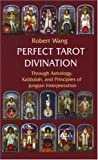 Perfect Tarot Divination: Through Astrology, Kabbalah and Principles of Jungian Interpretation (Jungian Tarot Trilogy)