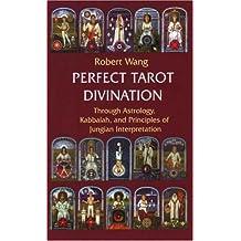 Perfect Tarot Divination: Through Astrology, Kabbalah and Principles of Jungian Interpretation