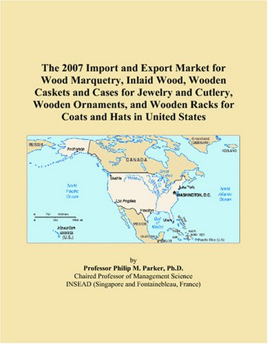 The 2007 Import and Export Market for Wood Marquetry, Inlaid Wood, Wooden Caskets and Cases for Jewelry and Cutlery, Wooden Ornaments, and Wooden Racks for Coats and Hats in United States