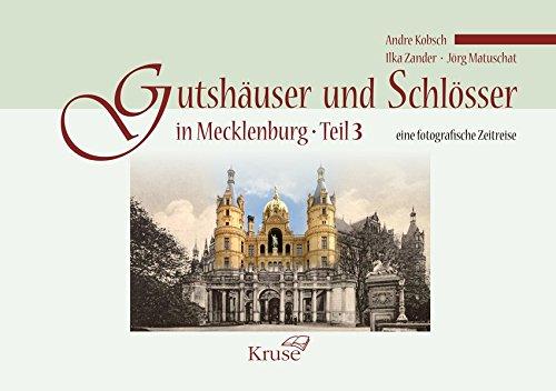 Gutshäuser und Schlösser in Mecklenburg Teil 3: Eine fotografische Zeitreise