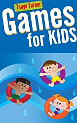 Games for Kids: 101 Easy Indoor or Outdoor Games for Your Children to Have Fun Require Nothing or Little Equipment for Every Child Aged 3 and Up (English Edition)