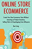 Online Store Ecommerce (2017): Create Your Own Ecommerce Store Without Investing on Product Inventory. Selling Tshirts & Dropshipping from AliExpress (English Edition)