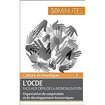 L'OCDE face aux défis de la mondialisation: Organisation de coopération et de développement économiques (Culture économique t. 8) (French Edition)