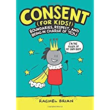 Consent (for Kids!): Boundaries, Respect, and Being in Charge of You