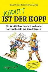 Kaputt ist der Kopf: Mit Wortbildern hundert und mehr Lateinvokabeln pro Stunde lernen Broschiert