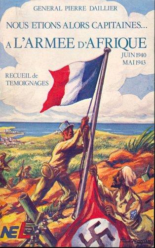 Nous tions alors capitaines de l'arme d'Afrique, juin 1940 - mai 1943
