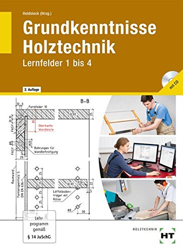 Grundkenntnisse Holztechnik: Lernfelder 1 bis 4