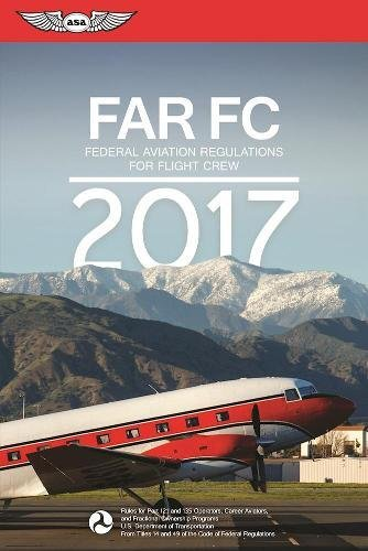FAR-FC 2017: Federal Aviation Regulations for Flight Crew (FAR/AIM series)