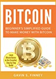 Bitcoin: Beginner's Simplified Guide to Make Money with Bitcoin (Bitcoin, Cryptocurrency, Ethereum, Digital Currency, Digital Currencies, Investing Book 1)