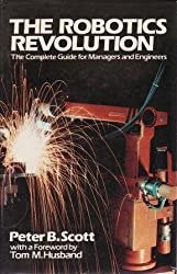 THE ROBOTICS REVOLUTION: THE COMPLETE GUIDE FOR MANAGERS AND ENGINEERS